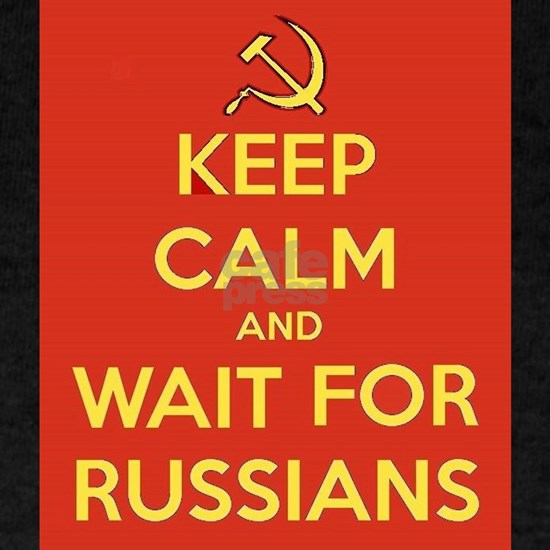Keep Calm and Wait for the Russians