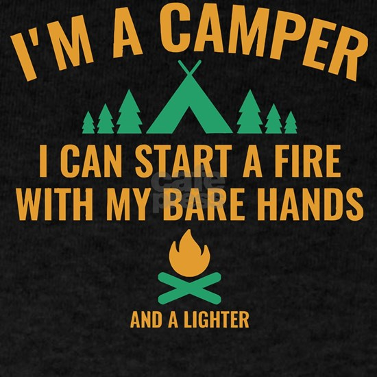 I'm A Camper I Can Start A Fire With My Bare H