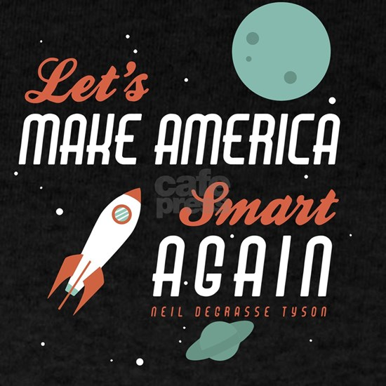 Let's make america smart again neil degrasse t