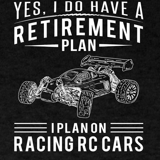 Yes i do have a retirement plan rc-car