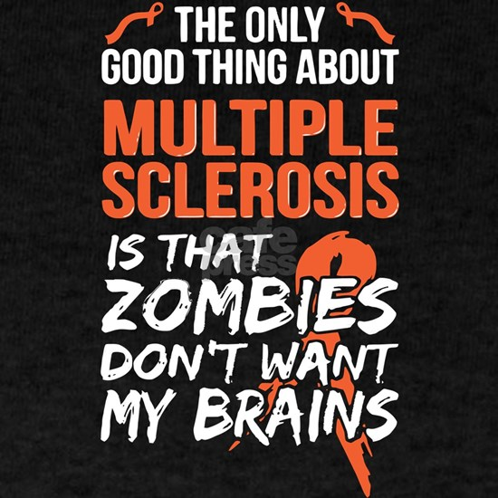 The Only Good Thing About Multiple Sclerosis Is Th