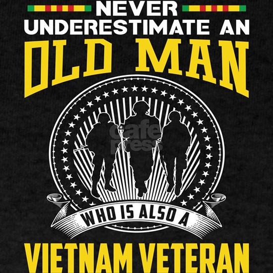 Never underestimate OLD MAN is VIETNAM VETERAN TSh