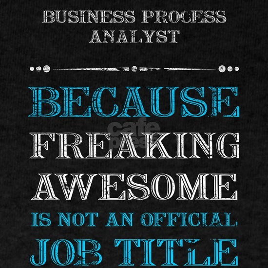Business Process Analyst tshirt, freaking awesome