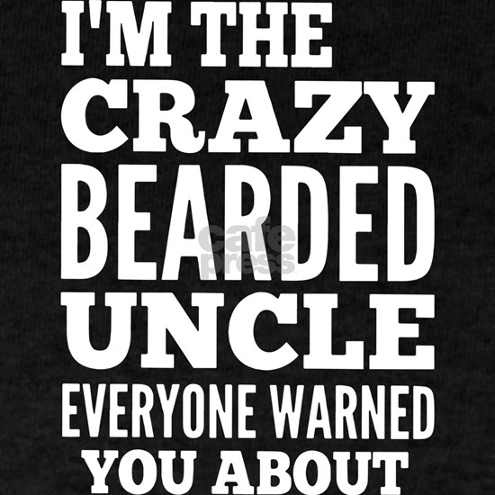 I'm the crazy bearded uncle everyone warned yo