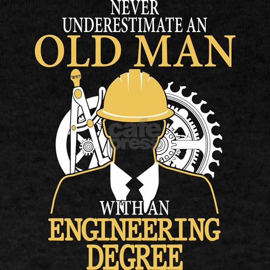 Old Man With An Engineering Degree T Shirt