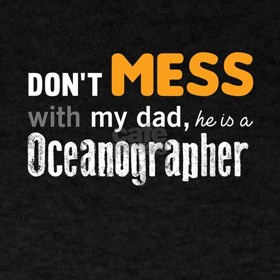 Don't mess with my dad, he is a Oceanographer