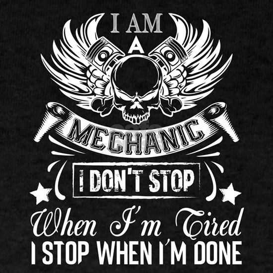 I Am A Mechanic I Don't Stop When I'm Tire