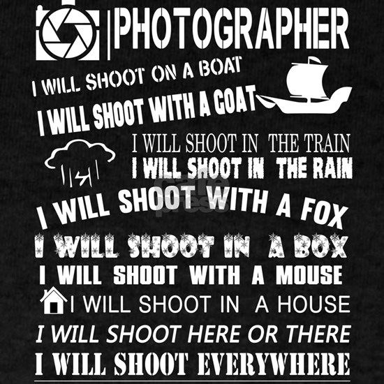 I'm A Photographer And I Will Shoot T Shirt
