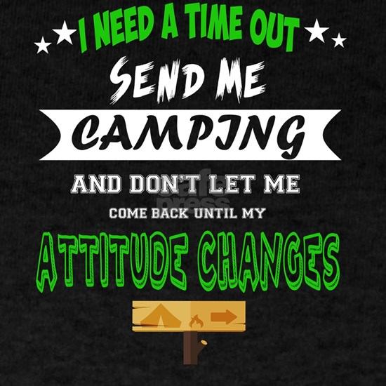 I Need A Time Out Send Me Camping T Shirt