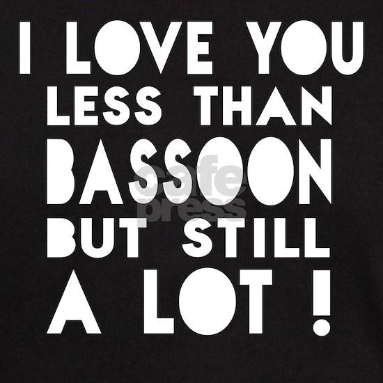 I Love You Less Than Bassoon