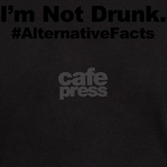 I'm Not Drunk Alternative Fact