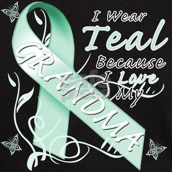 I Wear Teal Because I Love My Grandma