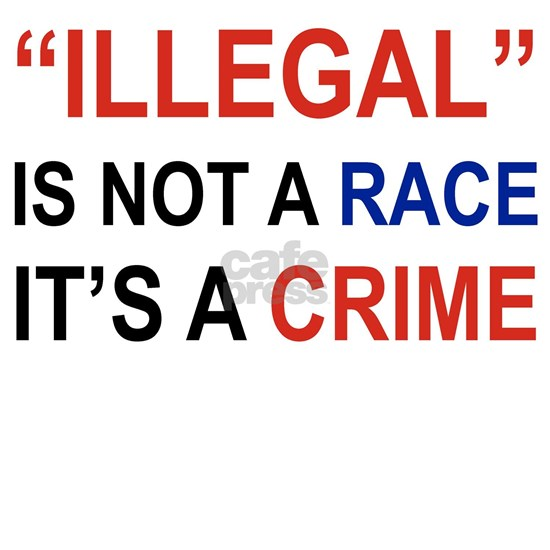 ILLEGAL IS NOT A RACE ITS A CRIME