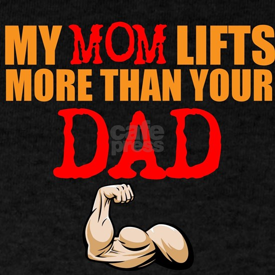 My Mom Lifts More Than Your Dad