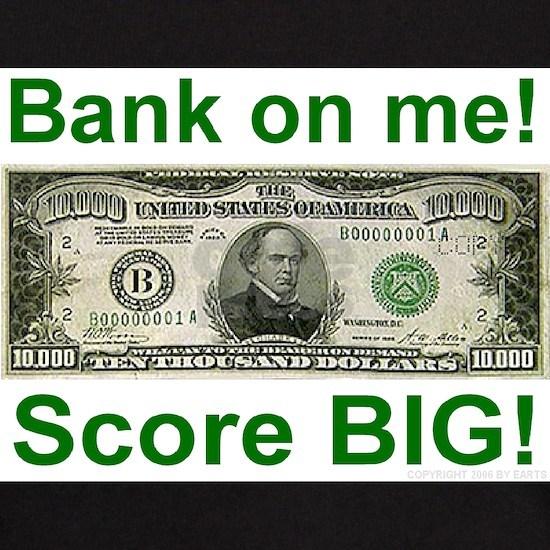 Bank on me! Score BIG!
