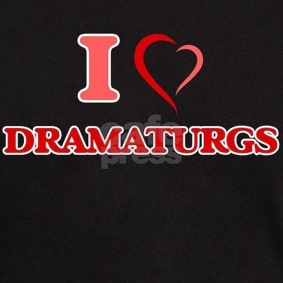 I love Dramaturgs