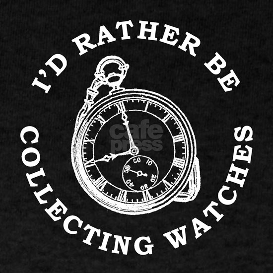 ID RATHER BE COLLECTING WATCHES T-SHIRTS AND GIFTS