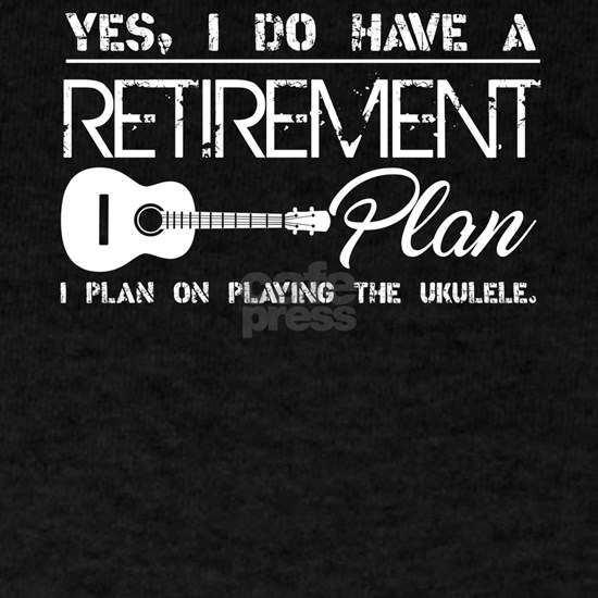 Retirement Plan On Playing Ukulele