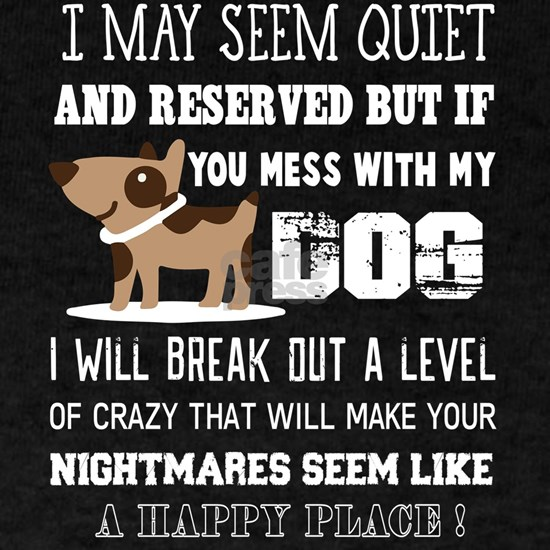 If You Mess With My Dog T Shirt