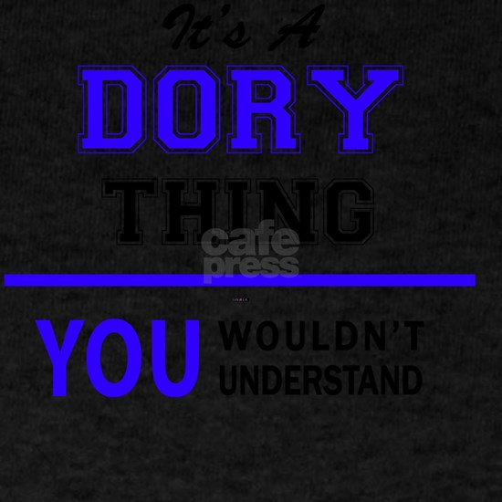 DORY thing, you wouldn't understand!