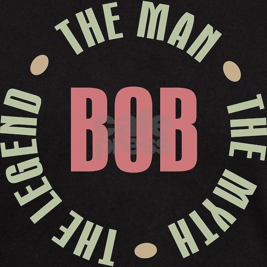 Bob The Man The Myth The Legend