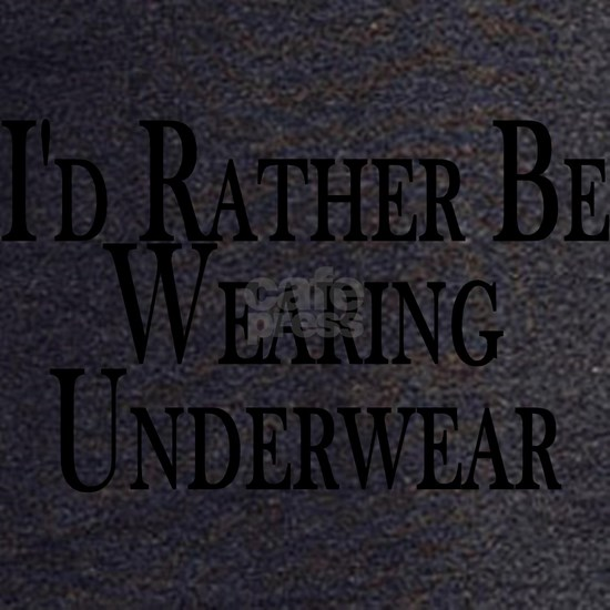 Rather Be Wearing Underwear