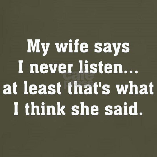 my wife says I never listen
