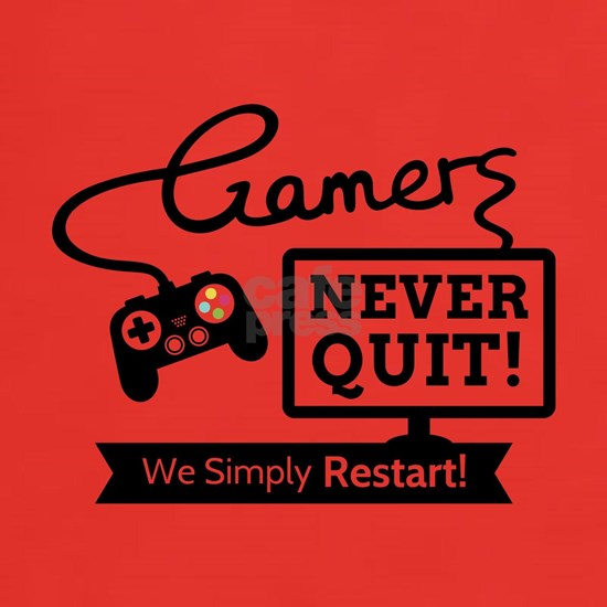 Gamers Never Quit Funny Quote