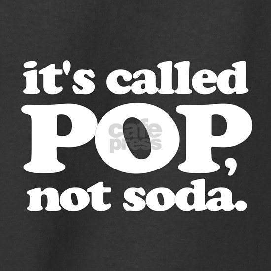 It's Called Pop, Not Soda!