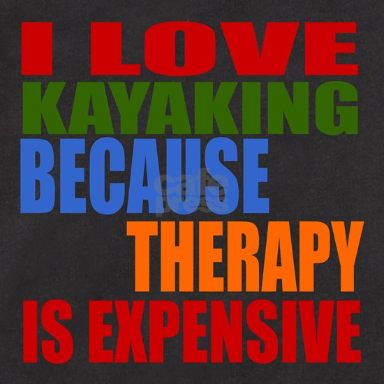 I Love Kayaking Because Therapy Is Expensive