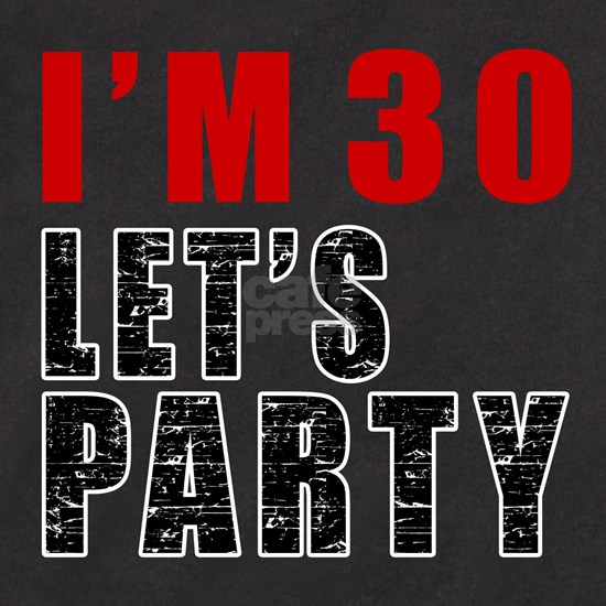 I Am 30 Let Is Party