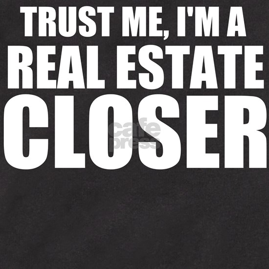Trust Me, I'm A Real Estate Closer