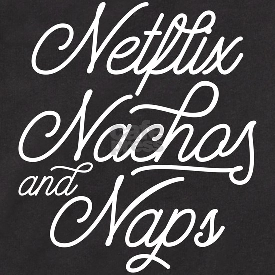 Netflix Nachos and Naps