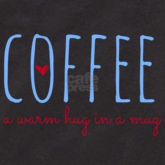 Coffee. A Warm Hug in a Mug.