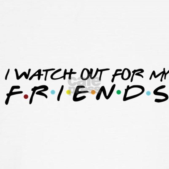 I Watch Out For My Friends
