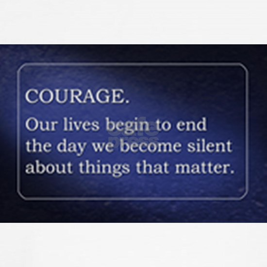 Courage. Our Lives Begin to End...