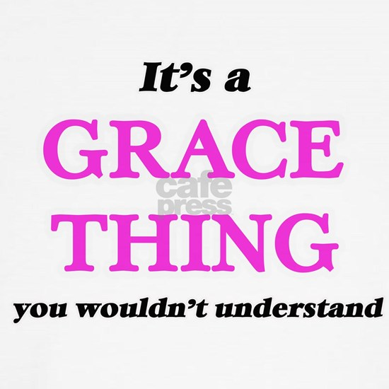 It's a Grace thing, you wouldn't understan
