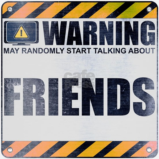Warning: Friends