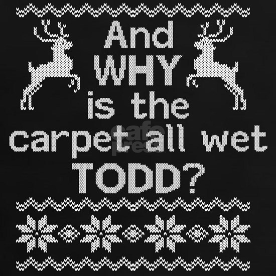 And WHY is the carpet all wet TODD?