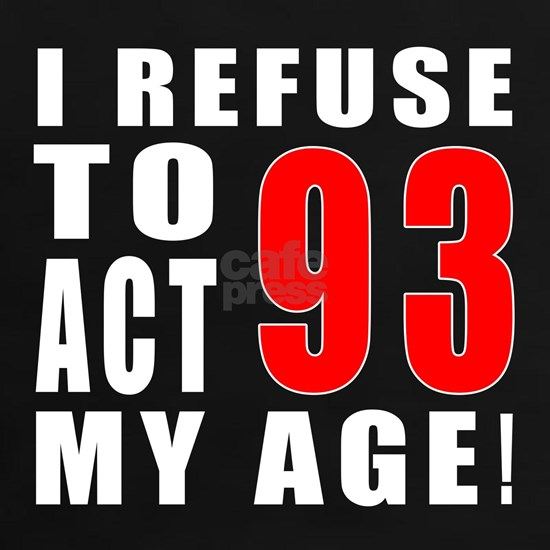 I Refuse To Act My Age 93