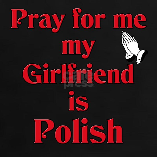Pray for me girlfriend is Polish