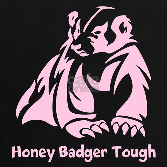 Honey Badger tough