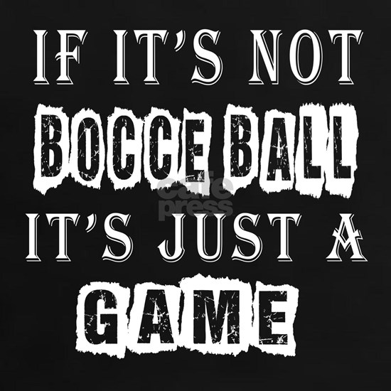 If Its Not Bocce Ball Designs
