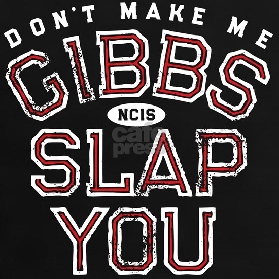 DONT MAKE ME GIBBS SLAP YOU