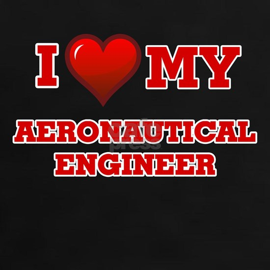 I love my Aeronautical Engineer