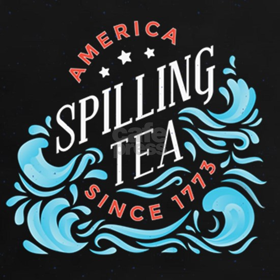 America Spilling Tea Since 1773 Funny 4th of July