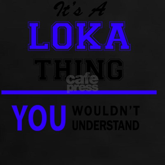 It's LOKA thing, you wouldn't understand