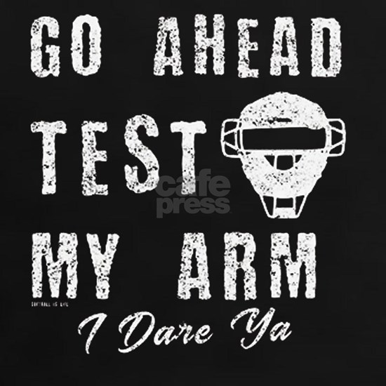 Test My Arm Softball Catcher T-Shirt