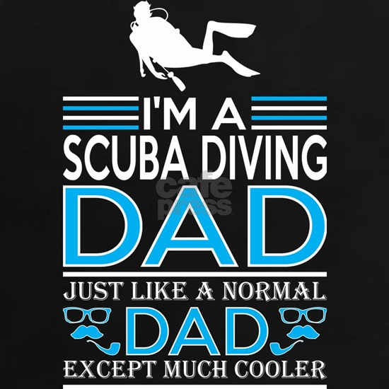 Im Scuba Diving Dad Like Normal Dad Except Cooler