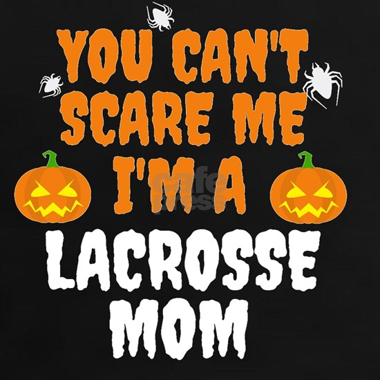 You can't scare me I'm a lacrosse mom Hall